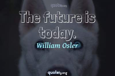 Photo Quote of The future is today.
