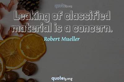 Photo Quote of Leaking of classified material is a concern.