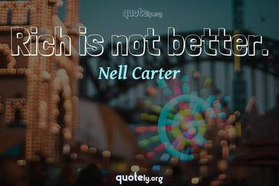 Photo Quote of Rich is not better.