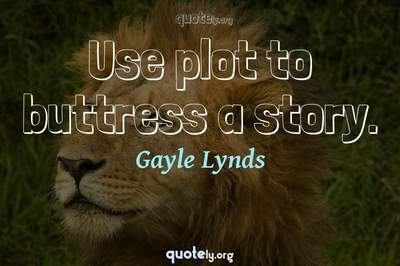 Photo Quote of Use plot to buttress a story.