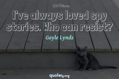 Photo Quote of I've always loved spy stories. Who can resist?