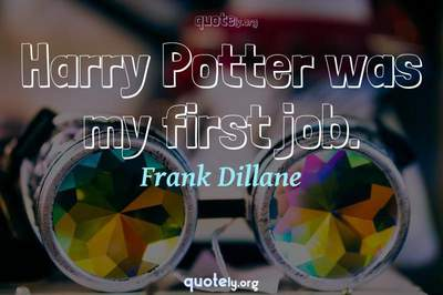 Photo Quote of Harry Potter was my first job.