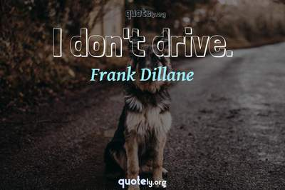 Photo Quote of I don't drive.