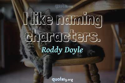 Photo Quote of I like naming characters.