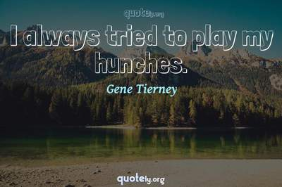 Photo Quote of I always tried to play my hunches.