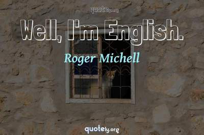 Photo Quote of Well, I'm English.