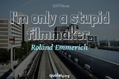 Photo Quote of I'm only a stupid filmmaker.