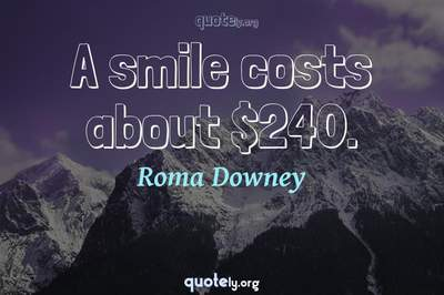 Photo Quote of A smile costs about $240.