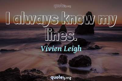 Photo Quote of I always know my lines.