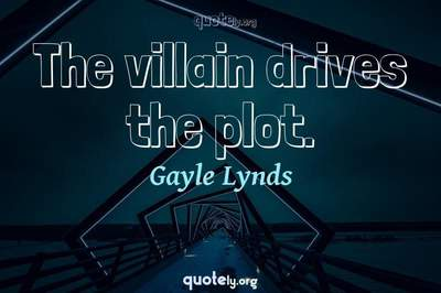 Photo Quote of The villain drives the plot.