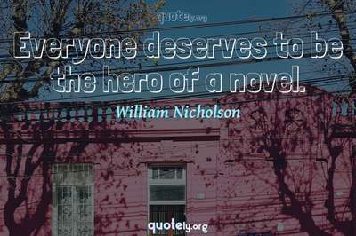 Photo Quote of Everyone deserves to be the hero of a novel.