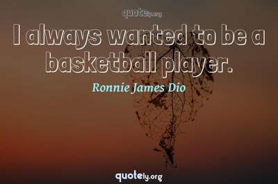 Photo Quote of I always wanted to be a basketball player.