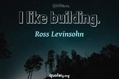 Photo Quote of I like building.