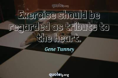 Photo Quote of Exercise should be regarded as tribute to the heart.