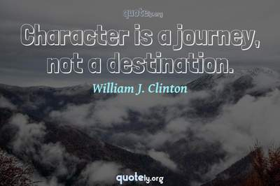 Photo Quote of Character is a journey, not a destination.