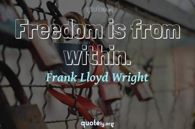 Photo Quote of Freedom is from within.