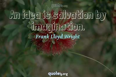 Photo Quote of An idea is salvation by imagination.