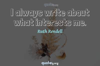 Photo Quote of I always write about what interests me.