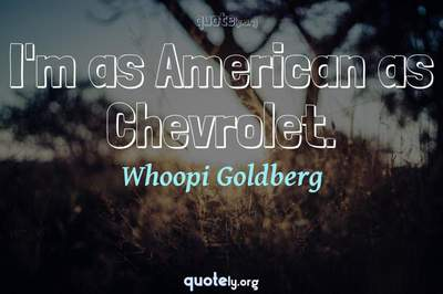 Photo Quote of I'm as American as Chevrolet.