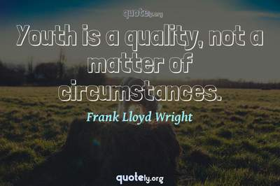 Photo Quote of Youth is a quality, not a matter of circumstances.