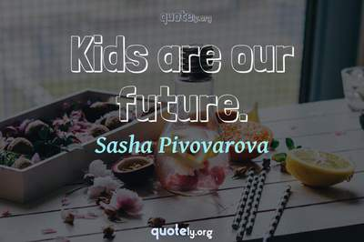 Photo Quote of Kids are our future.