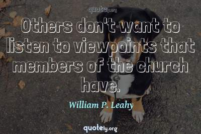 Photo Quote of Others don't want to listen to viewpoints that members of the church have.
