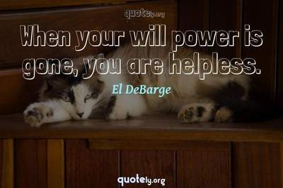 Photo Quote of When your will power is gone, you are helpless.
