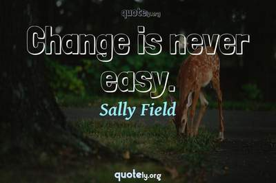 Photo Quote of Change is never easy.