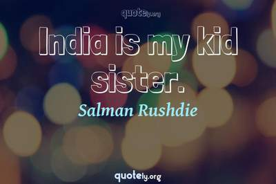 Photo Quote of India is my kid sister.