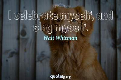 Photo Quote of I celebrate myself, and sing myself.
