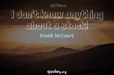 Photo Quote of I don't know anything about a stock!