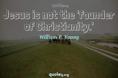 Photo Quote of Jesus is not the 'founder of Christianity.'
