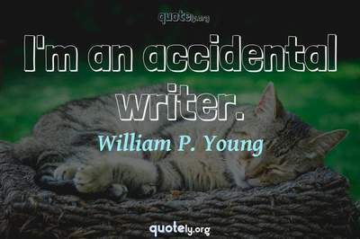 Photo Quote of I'm an accidental writer.