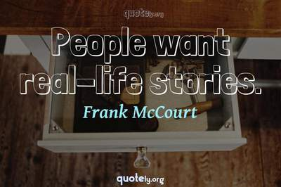 Photo Quote of People want real-life stories.