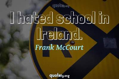 Photo Quote of I hated school in Ireland.