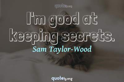 Photo Quote of I'm good at keeping secrets.