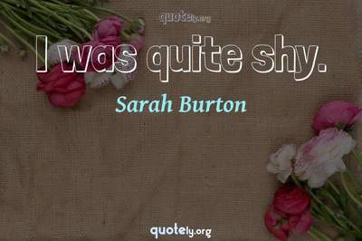 Photo Quote of I was quite shy.