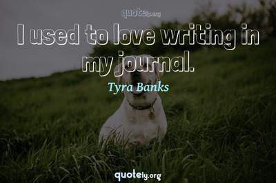 Photo Quote of I used to love writing in my journal.