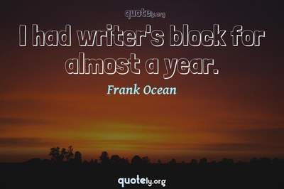 Photo Quote of I had writer's block for almost a year.