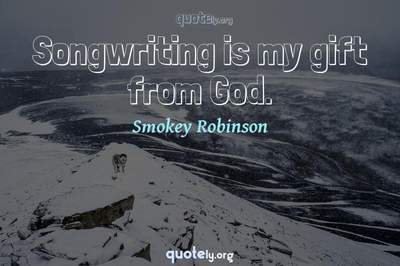 Photo Quote of Songwriting is my gift from God.