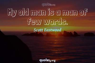 Photo Quote of My old man is a man of few words.