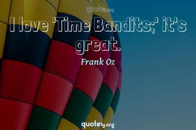Photo Quote of I love 'Time Bandits;' it's great.