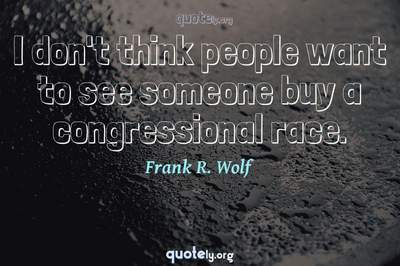 Photo Quote of I don't think people want to see someone buy a congressional race.