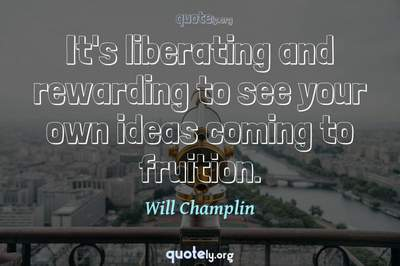 Photo Quote of It's liberating and rewarding to see your own ideas coming to fruition.