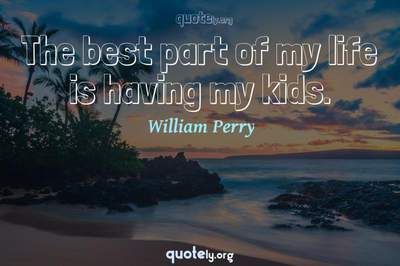 Photo Quote of The best part of my life is having my kids.