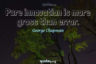 Photo Quote of Pure innovation is more gross than error.