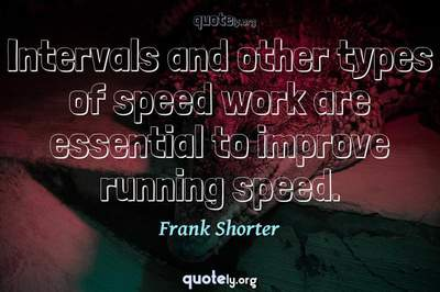 Photo Quote of Intervals and other types of speed work are essential to improve running speed.