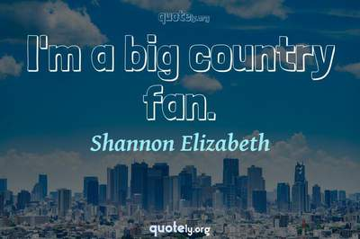 Photo Quote of I'm a big country fan.
