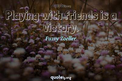 Photo Quote of Playing with friends is a victory.