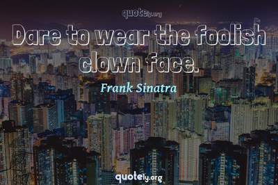 Photo Quote of Dare to wear the foolish clown face.
